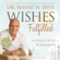 Dr. Wayne W. Dyer - Wishes Fulfilled: Mastering the Art of Manifesting (Unabridged)