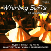 Whirling Sufis 50 Greatest Hits  Nusrat Fateh Ali Khan, Rahat Fateh Ali Khan & Sabri Brothers - Nusrat Fateh Ali Khan, Rahat Fateh Ali Khan & Sabri Brothers