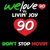 We Love 90 & Livin' Joy - Don'T Stop Movin'
