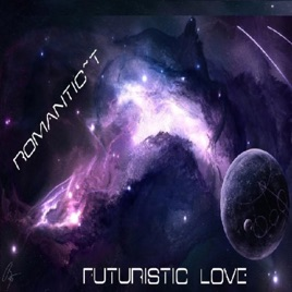 ‎Futuristic Love by Romantic~T