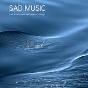 Sad Music: Sad Instrumental Piano Songs (Sad Songs that Make you Cry) - Sad Piano Music Collective - Sad Piano Music Collective