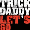 Let's Go - Single, Trick Daddy