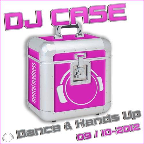 Various Artists - DJ Case - Dance & Hands Up: 09-2012 / 10-2012