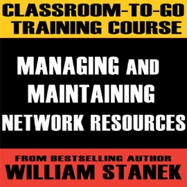 Classroom-To-Go Training Course 3: Managing and Maintaining Network Resources (Windows Server 2003 Edition) - William Stanek mp3 listen download