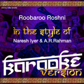 Roobaroo Roshni (In the Style of Naresh Iyer & A. R. Rahman) [Karaoke Version]