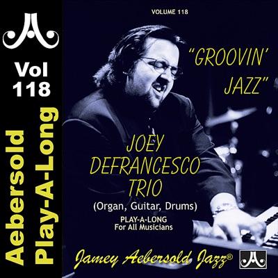 Groovin' Jazz - Joey DeFrancesco - Volume 118 - Joey DeFrancesco