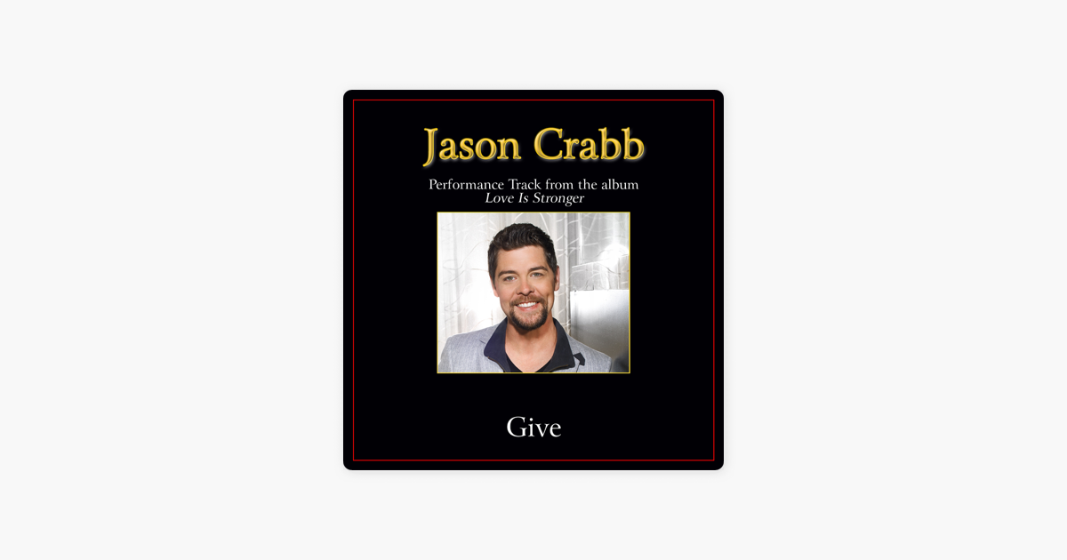 Give Performance Tracks - Single by Jason Crabb on Apple Music