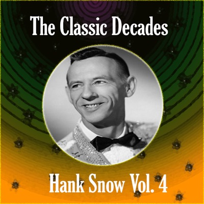 The Classic Decades Presents - Hank Snow Vol. 4 - Hank Snow