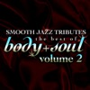 Smooth Jazz Tributes Best of Body Soul Vol 2