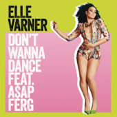 Don't Wanna Dance (feat. A$AP Ferg) - Elle Varner