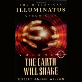 The Earth Will Shake: The Historical Illuminatus Chronicles Vol. I (Unabridged) - Robert Anton Wilson mp3 listen download