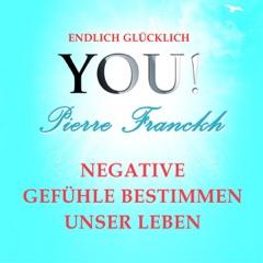 Negative Gefühle bestimmen unser Leben: YOU! Endlich glücklich