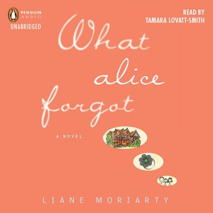 What Alice Forgot (Unabridged) - Liane Moriarty audiobook, mp3