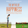 Sonja Lyubomirsky - The Myths of Happiness: What Should Make You Happy, but Doesn't, What Shouldn't Make You Happy, but Does (Unabridged) portada