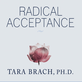Radical Acceptance: Embracing Your Life with the Heart of a Buddha (Unabridged) audiobook
