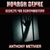 Anthony Metivier - Horror Genre Secrets for Screenwriters: Your Next Scary Movie Made Easy (Unabridged)  artwork
