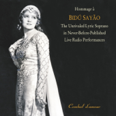 Hommage a  Bidu Sayao: The Unrivaled Lyric Soprano in Never-Before-Published  Live Radio Performances, Vol. 1