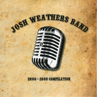 2006-2009 Compilation – Josh Weathers Band