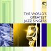 The world's greatest Jazz singers