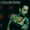 I Follow Rivers - I Follow Rivers