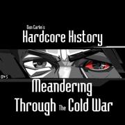 Episode 5 - Meandering Through the Cold War (feat. Dan Carlin) - Dan Carlin's Hardcore History - Dan Carlin's Hardcore History