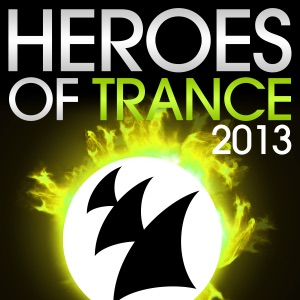 Heroes of Trance 2013 (The World's Most Famous Trance DJ's)