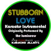Stubborn Love (Originally Performed By The Lumineers) [Karaoke Instrumental Version]-Karaoke All Hits