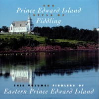 The Prince Edward Island Style of Fiddling: Fiddlers of Eastern Prince Edward Island by Various Artists on Apple Music