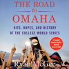 Ryan McGee - The Road to Omaha: Hits, Hopes, and History at College World Series (Unabridged)  artwork