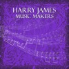 Music Makers, Harry James