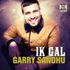 Ik Gal (feat. DJ Dips & Sudesh Kumari) - Garry Sandhu