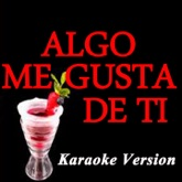 Algo Me Gusta De Ti (Karaoke Version) [feat. Chris Brown & T-Pain] [Originally Perfomed By Wisin & Yandel]