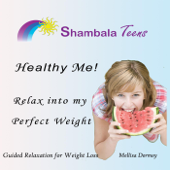 Healthy Me! Relax Into My Perfect Weight for Teens. Guided Relaxation for Weight Loss