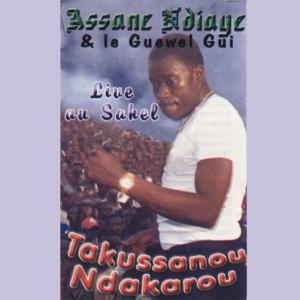 Assane Ndiaye & Le Guewel Gui - Takussanou Ndakarou: Live Au Sahel