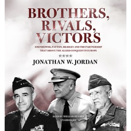 Brothers, Rivals, Victors: Eisenhower, Patton, Bradley, and the Partnership That Drove the Allied Conquest in Europe (Unabridged) - Jonathan W. Jordan mp3 listen download