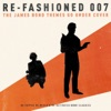 Re-Fashioned 007 - The James Bond Themes Go Under Cover, Various Artists