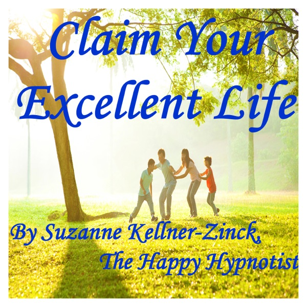 Claim Your Excellent Life| Happiness | Self Esteem | Relaxation | Relationships