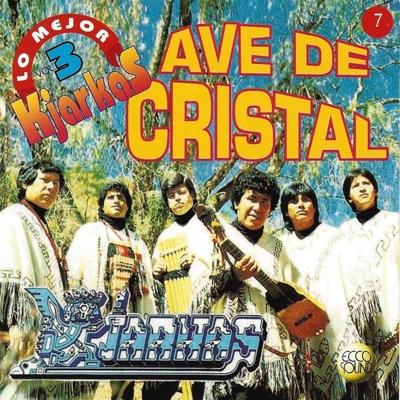 Kjarkas: Lo Mejor, Vol. 3: Ave de Cristal - Los Kjarkas