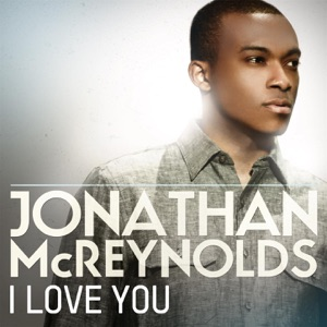 Jonathan McReynolds - I Love You