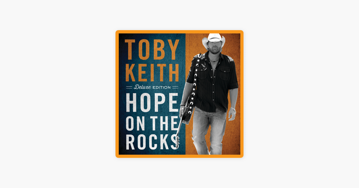 Hope On The Rocks Deluxe Edition By Toby Keith On Apple Music