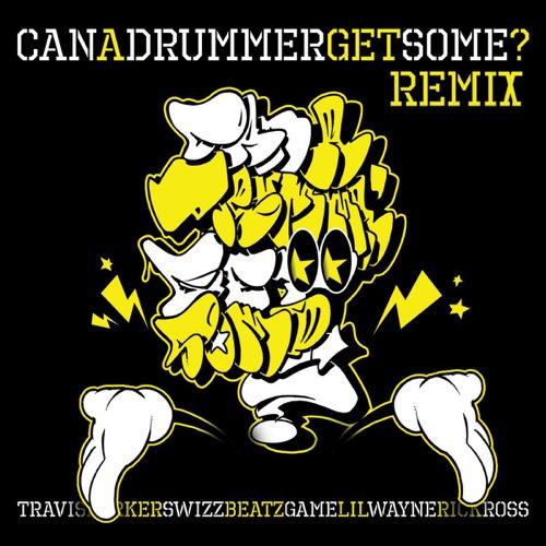 Travis Barker - Can a Drummer Get Some? (Remix) [feat. Lil Wayne, Rick Ross, Swizz Beatz & Game] - Single