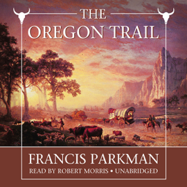 The Oregon Trail: Sketches of Prairie and Rocky-Mountain Life (Unabridged) audiobook