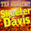 The Greatest Skeeter Davis - Skeeter Davis