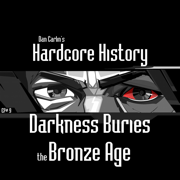 Episode 9 - Darkness Buries the Bronze Age (feat. Dan Carlin) - Dan Carlin's Hardcore History - Dan Carlin's Hardcore History
