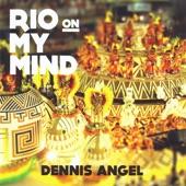 Dennis Angel - Rio On My Mind