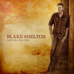 View album Blake Shelton - Based On a True Story... (Deluxe Version)