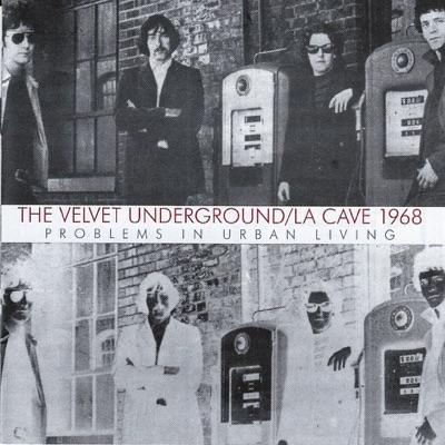 La Cave 1968: Problems In Urban Living (Live) - The Velvet Underground