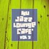 Nu Jazz Lounge Café, Vol. 3
