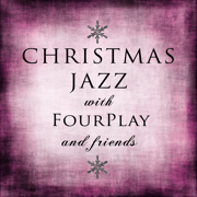 Christmas Jazz With Fourplay and Friends - Various Artists - Various Artists