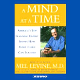 A Mind At a Time: America's Top Learning Expert Shows How Every Child Can Succeed - Mel Levine, M.D. mp3 listen download